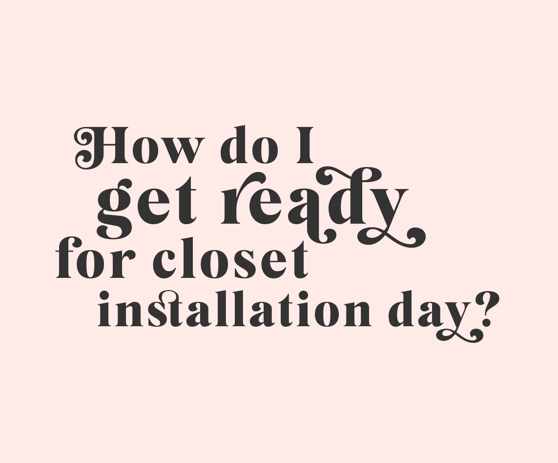 How do I get ready for closet installation day by Inspired Closets