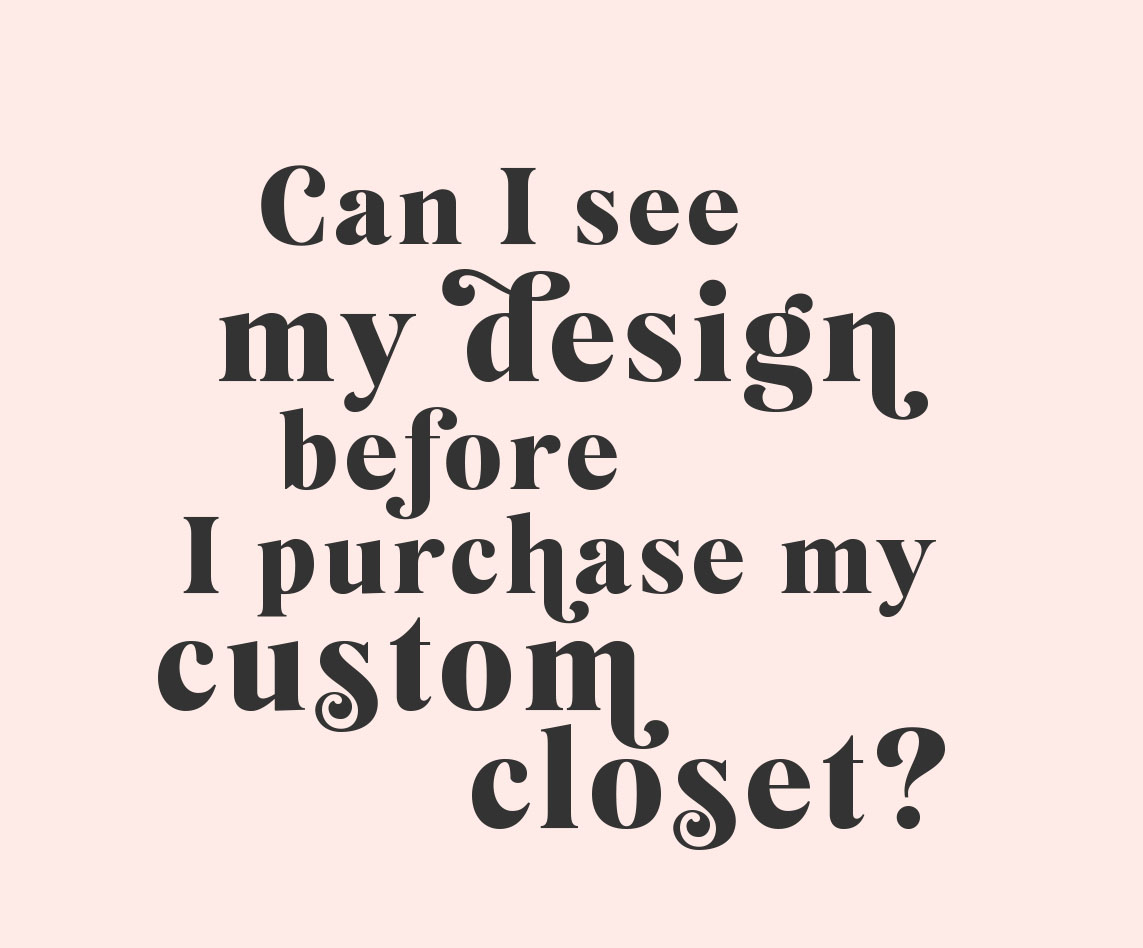 Can I see my design before I purchase by Inspired Closets