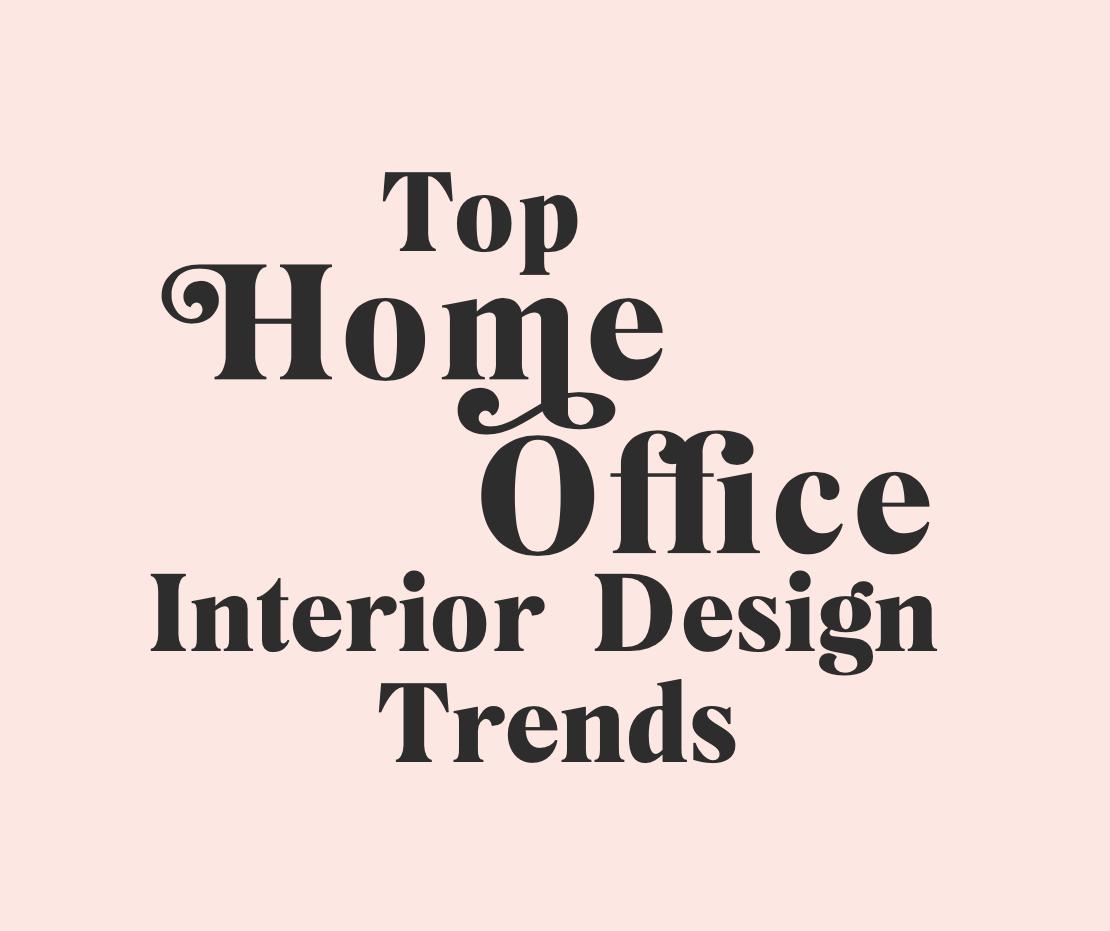 Top Home Office Interior Design Trends